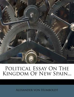 Nabu Press Political Essay on the Kingdom of New Spain... by Humboldt, Alexander Von [Paperback] at Sears.com