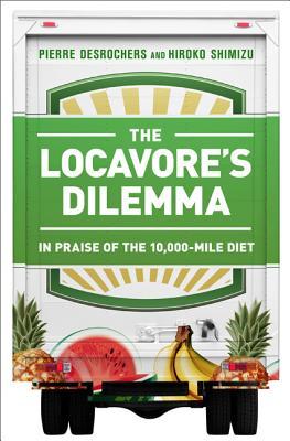 The Locavore's Dilemma By Desrochers, Pierre/ Shimizu, Hiroko