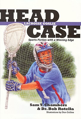 Head Case Lacrosse Goalie By Chambers, Sam T./ Rotella, Bob/ Collins, Don (ILT)